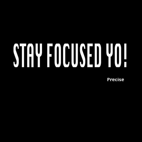 Stay Focused Yo!
